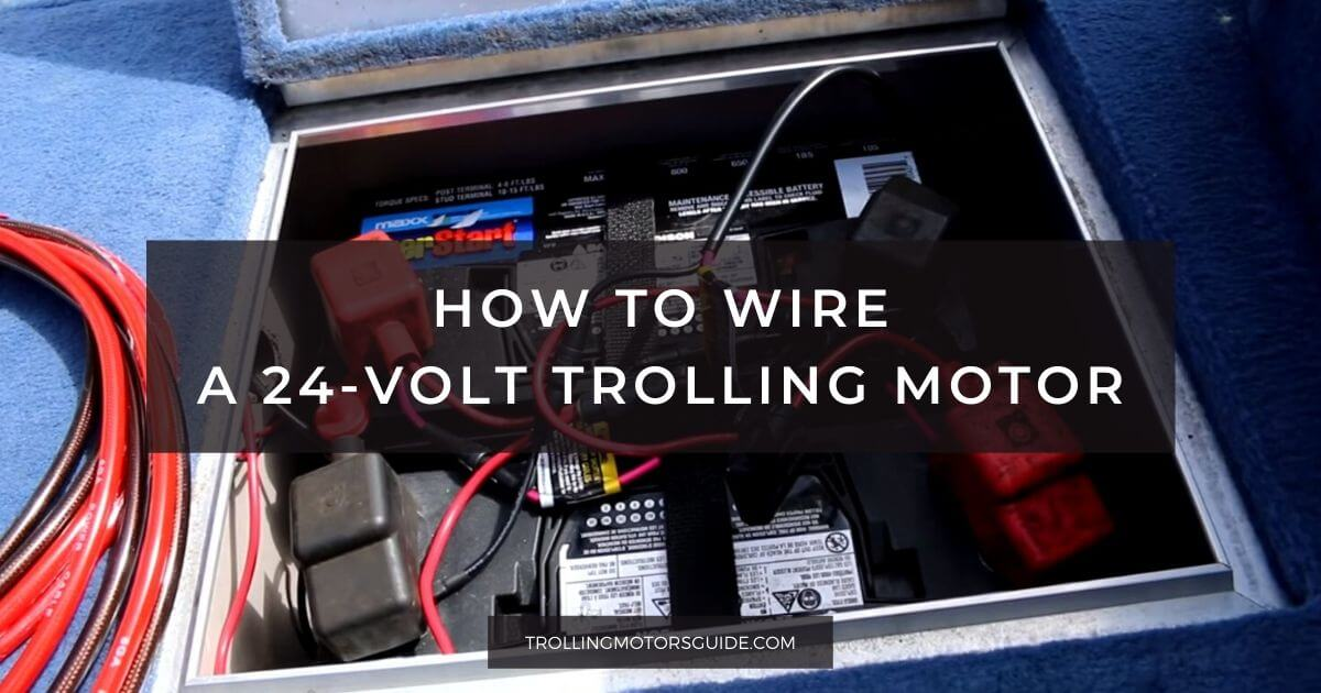 How to Wire a 24-volt Trolling Motor