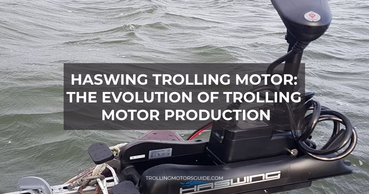 Haswing Trolling Motor: The Evolution of Trolling Motor Production-1