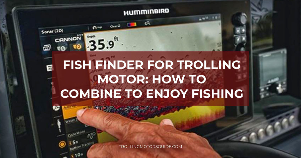 Fish Finder for Trolling Motor: How to Combine to Enjoy Fishing-1