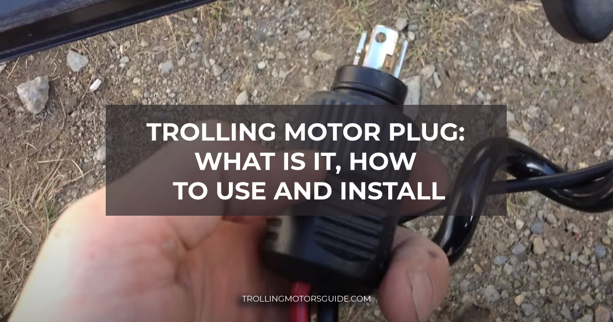 Trolling Motor Plug: What Is It, How to Use and Install-1
